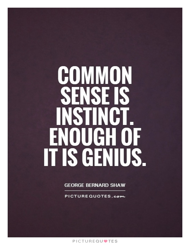 Common sense is instinct. Enough of it is genius Picture Quote #1