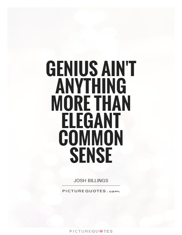 Genius ain't anything more than elegant common sense Picture Quote #1