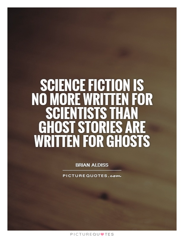 Science fiction is no more written for scientists than ghost stories are written for ghosts Picture Quote #1