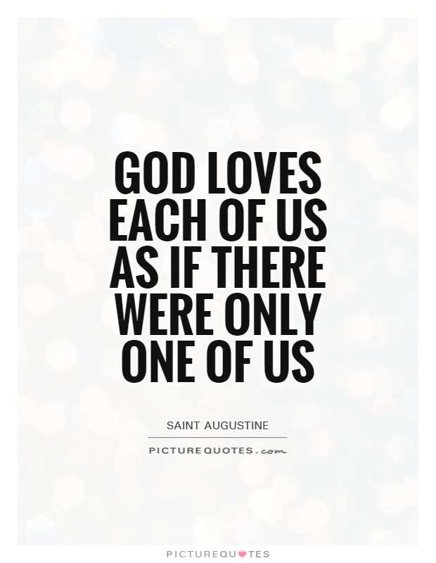God loves each of us as if there were only one of us Picture Quote #1