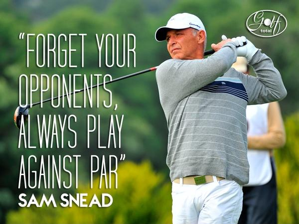 Forget your opponents; always play against par Picture Quote #1