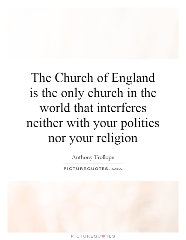 The Church of England is the only church in the world that interferes neither with your politics nor your religion Picture Quote #1