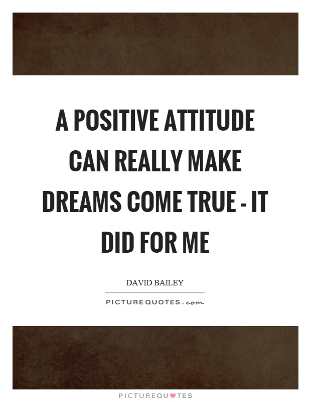 A positive attitude can really make dreams come true - it did for me Picture Quote #1