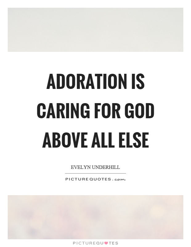 Adoration is caring for God above all else Picture Quote #1