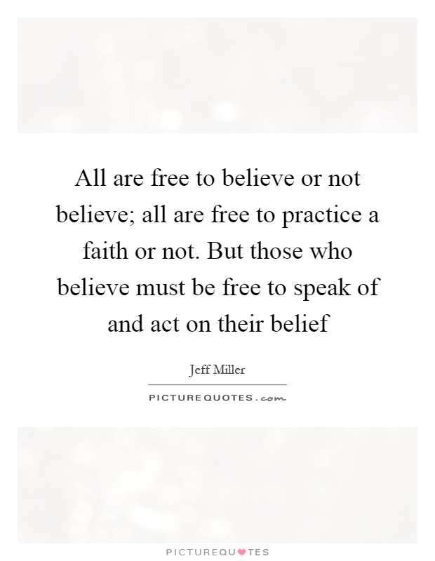 Faith And Belief Quotes: All Are Free To Believe Or Not Believe; All Are Free To