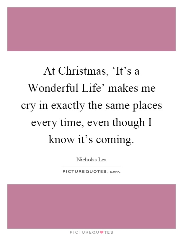 At Christmas It 39 S A Wonderful Life 39 Makes Me Cry In Picture Quotes