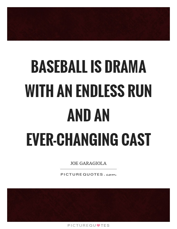 Baseball is drama with an endless run and an ever-changing cast Picture Quote #1