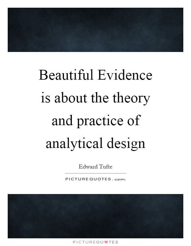 Beautiful Evidence is about the theory and practice of analytical design Picture Quote #1