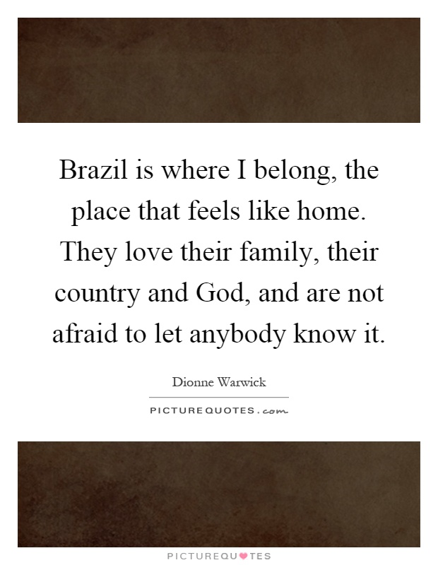 brazil is where i belong the place that feels like home they picture quotes. Black Bedroom Furniture Sets. Home Design Ideas