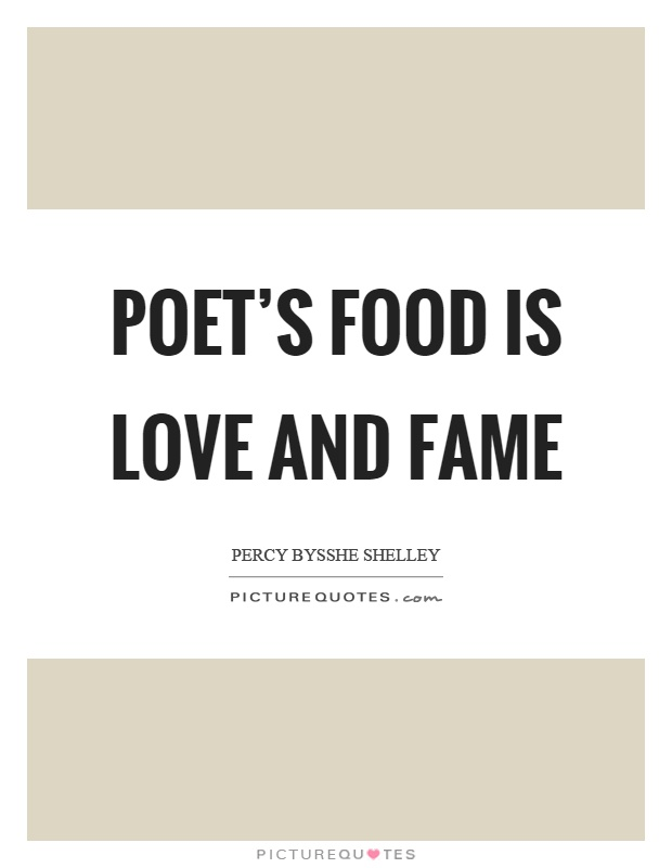 Poet's food is love and fame Picture Quote #1