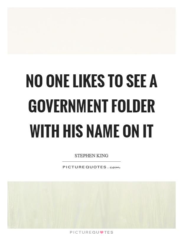 No one likes to see a government folder with his name on it Picture Quote #1