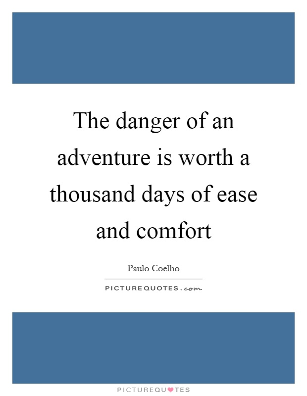 The danger of an adventure is worth a thousand days of ease and comfort Picture Quote #1