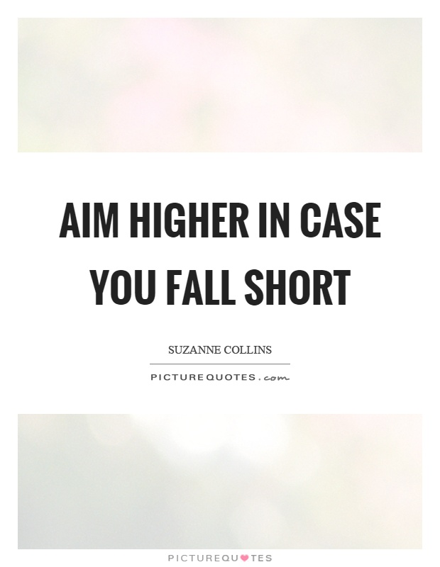 Aim higher in case you fall short Picture Quote #1