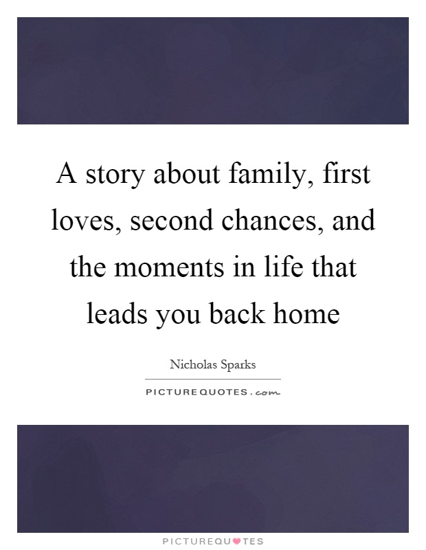A story about family, first loves, second chances, and the moments in life that leads you back home Picture Quote #1