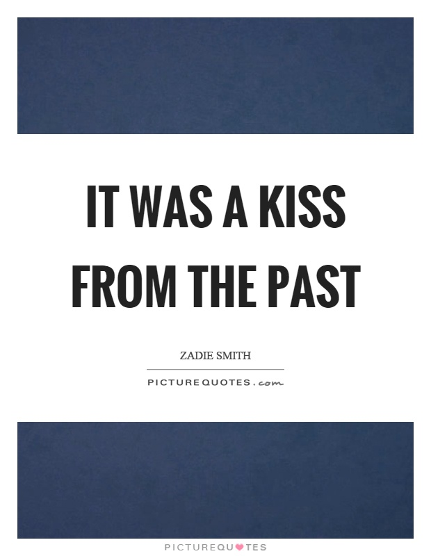 It was a kiss from the past Picture Quote #1