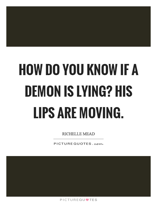 How do you know if a demon is lying? His lips are moving Picture Quote #1