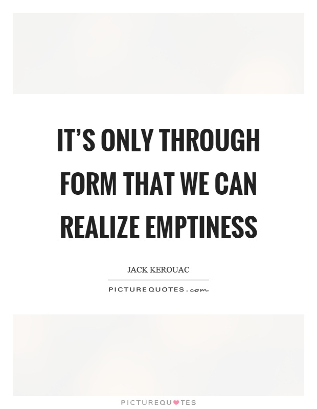 It's only through form that we can realize emptiness Picture Quote #1