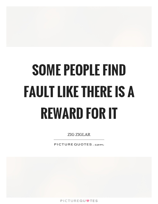 Some people find fault like there is a reward for it Picture Quote #1