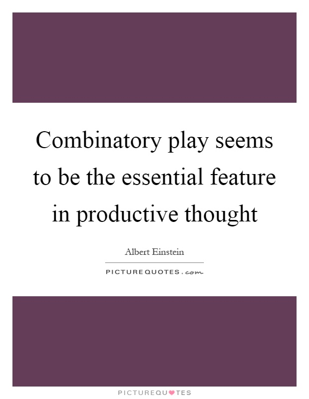 Combinatory play seems to be the essential feature in productive thought Picture Quote #1