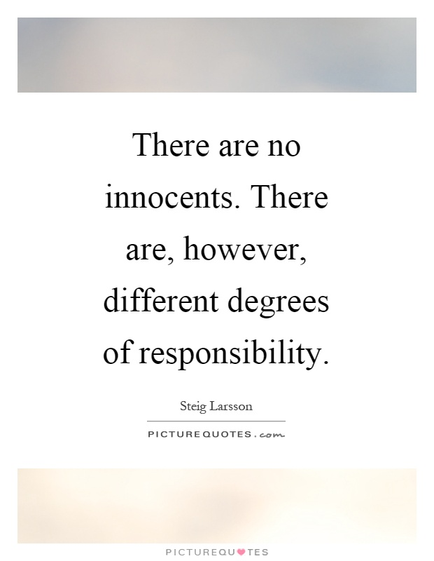 There are no innocents. There are, however, different degrees of responsibility Picture Quote #1