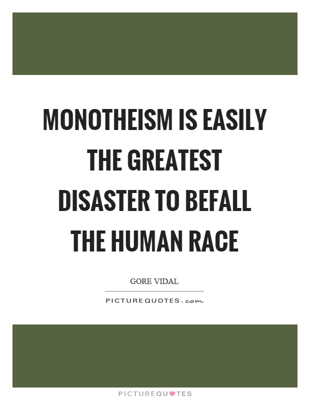 Monotheism is easily the greatest disaster to befall the human race Picture Quote #1