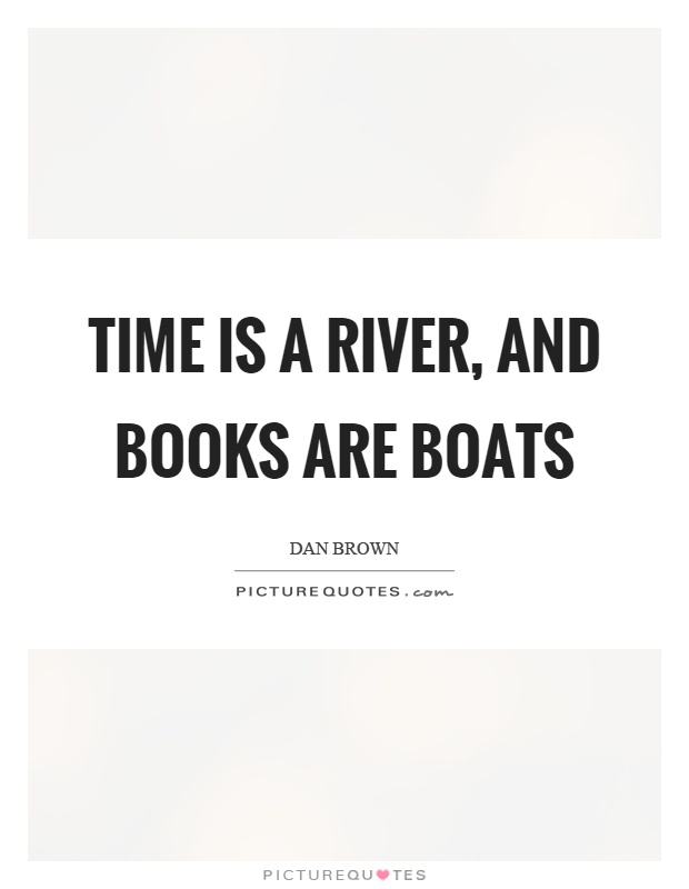 Time is a river, and books are boats Picture Quote #1