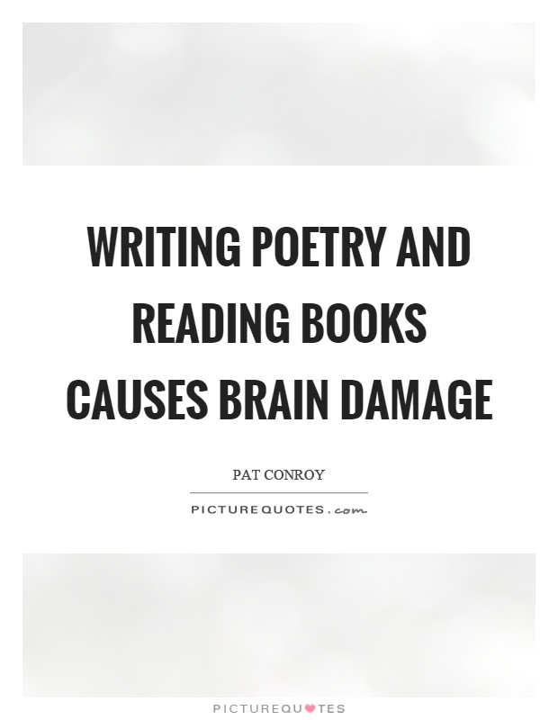Writing poetry and reading books causes brain damage Picture Quote #1
