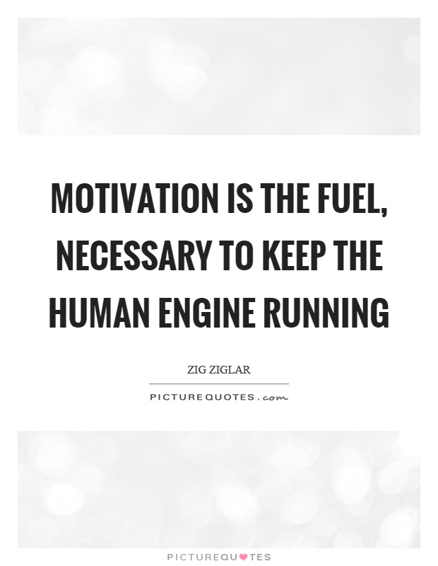 Motivation is the fuel, necessary to keep the human engine running Picture Quote #1
