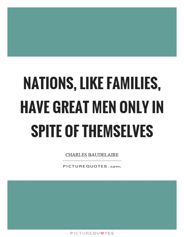 Nations, like families, have great men only in spite of themselves Picture Quote #1