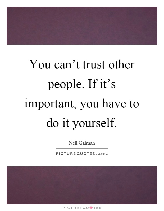You cant trust other people if its important you have to do you cant trust other people if its important you have to do it yourself solutioingenieria Images