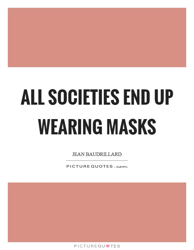 All societies end up wearing masks Picture Quote #1