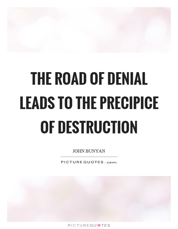 The road of denial leads to the precipice of destruction Picture Quote #1
