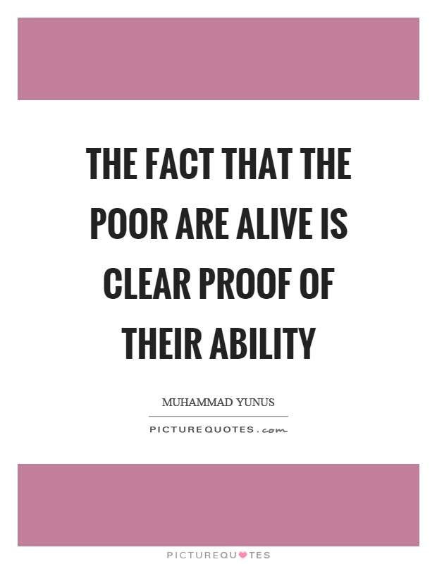 The fact that the poor are alive is clear proof of their ability Picture Quote #1