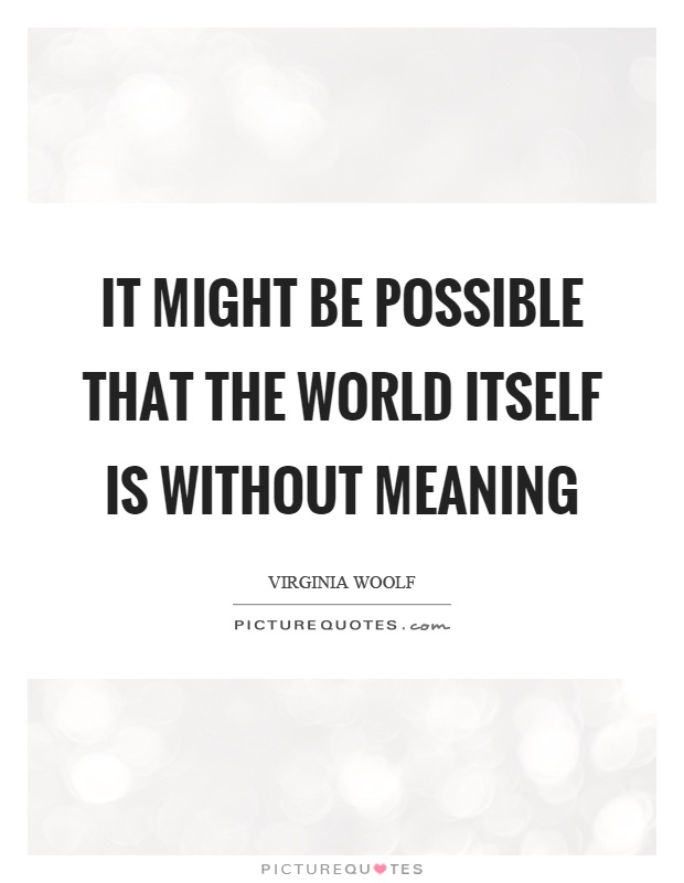 It might be possible that the world itself is without meaning Picture Quote #1