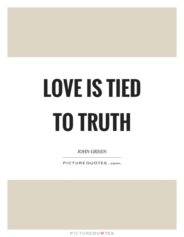 Love is tied to truth Picture Quote #1