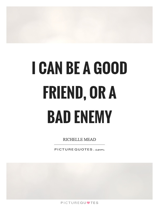 I can be a good friend, or a bad enemy Picture Quote #1