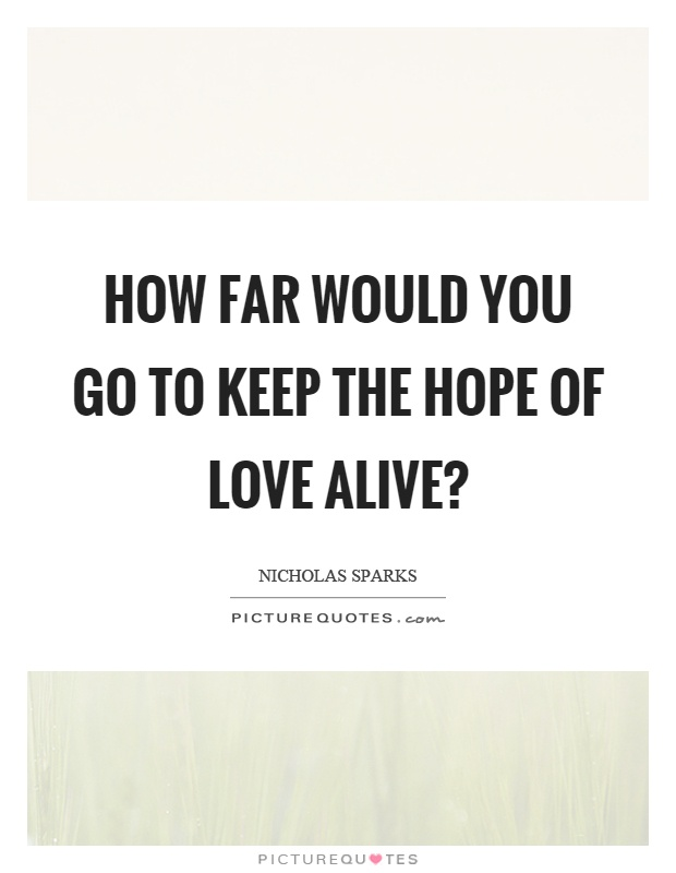 How far would you go to keep the hope of love alive? Picture Quote #1