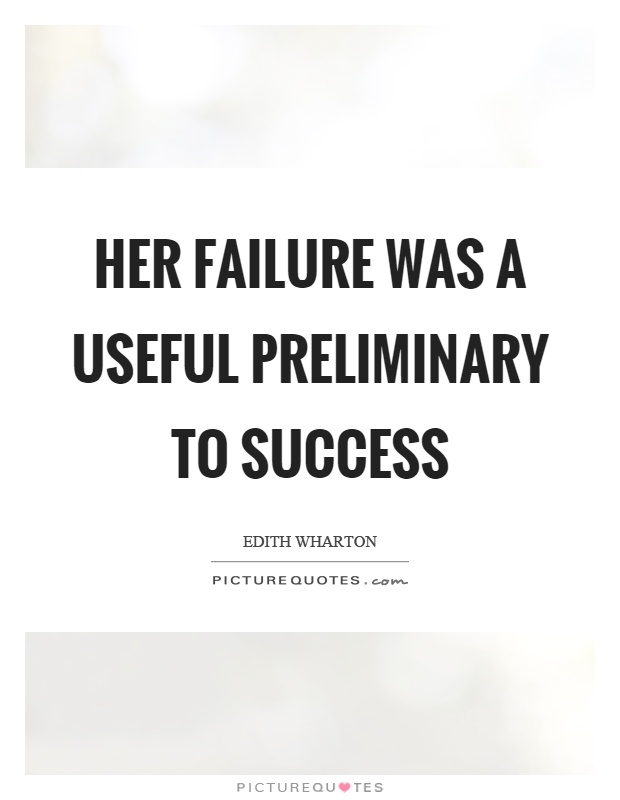 Her failure was a useful preliminary to success Picture Quote #1
