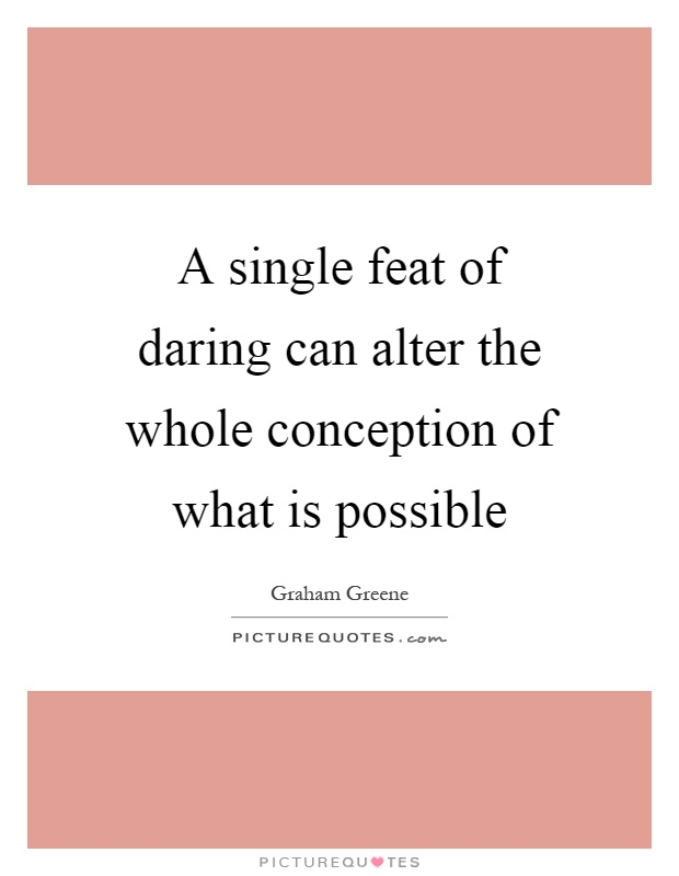 A single feat of daring can alter the whole conception of what is possible Picture Quote #1