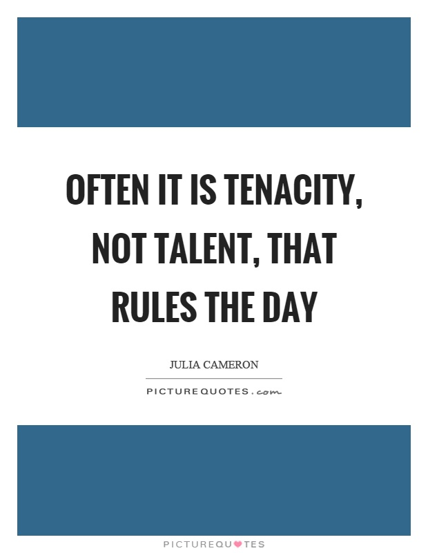 Often it is tenacity, not talent, that rules the day Picture Quote #1