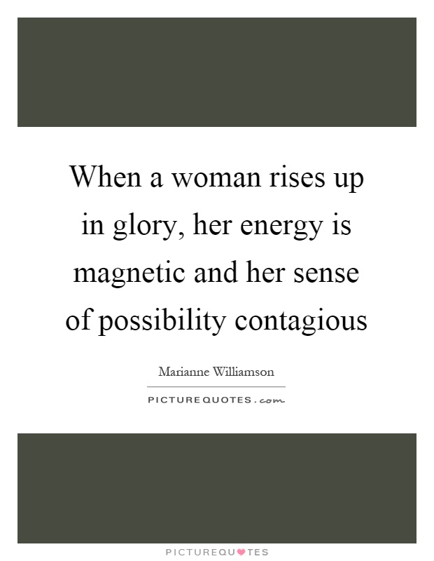 When a woman rises up in glory, her energy is magnetic and ...