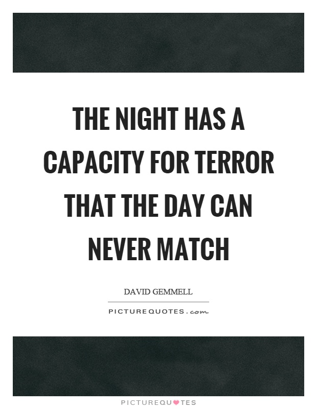 The night has a capacity for terror that the day can never match Picture Quote #1