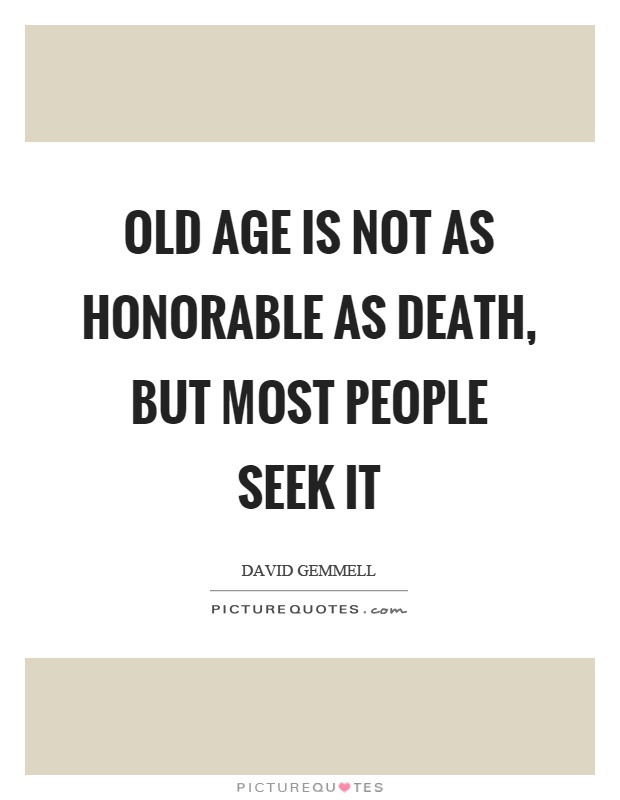 Old age is not as honorable as death, but most people seek it Picture Quote #1