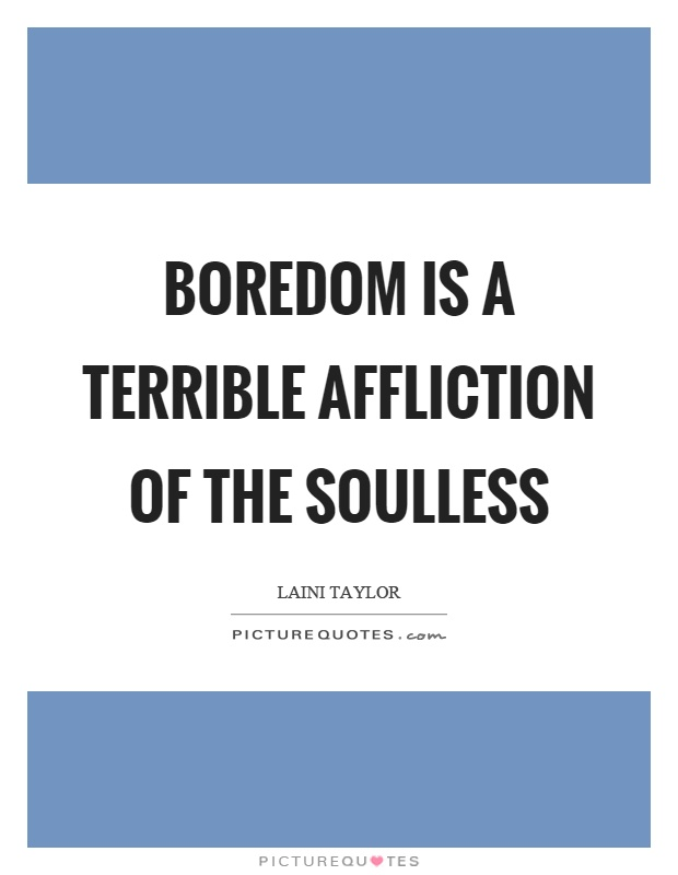 Boredom is a terrible affliction of the soulless Picture Quote #1