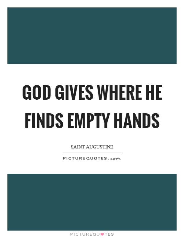 God gives where he finds empty hands Picture Quote #1
