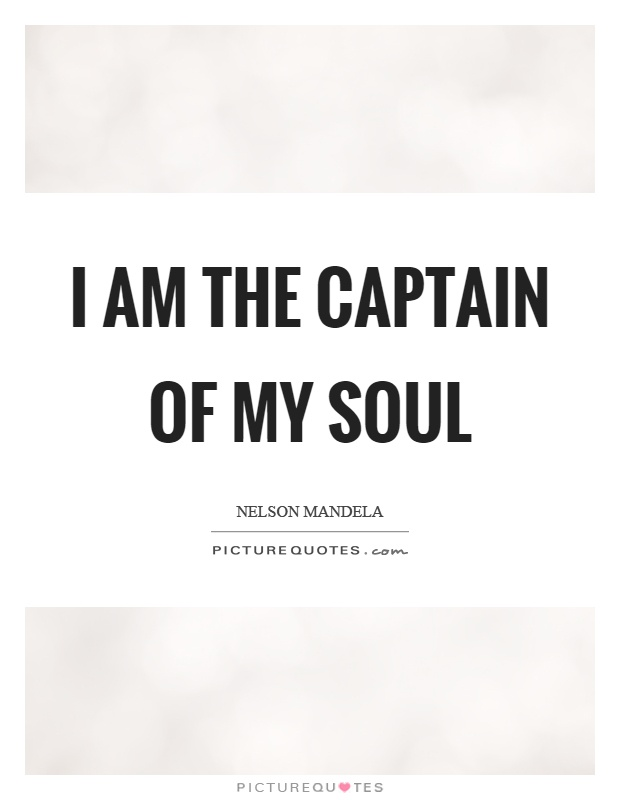 I am the captain of my soul Picture Quote #1
