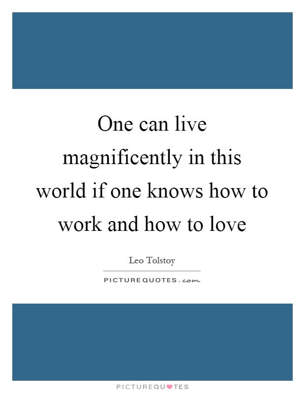 One can live magnificently in this world if one knows how to work and how to love Picture Quote #1