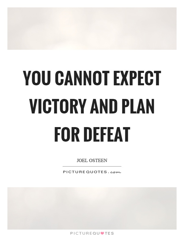 You cannot expect victory and plan for defeat Picture Quote #1