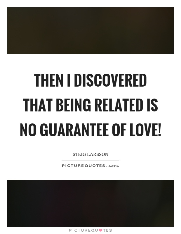 Then I discovered that being related is no guarantee of love! Picture Quote #1