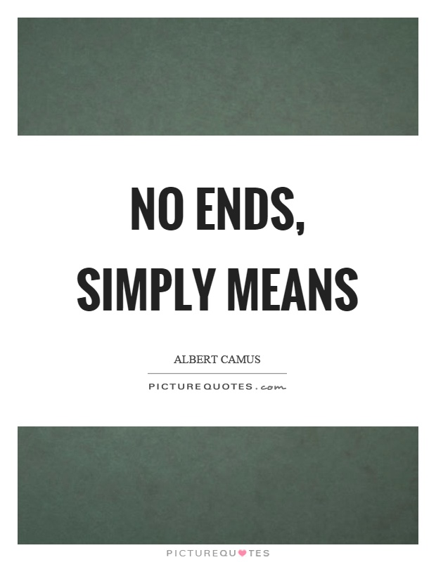 No ends, simply means Picture Quote #1